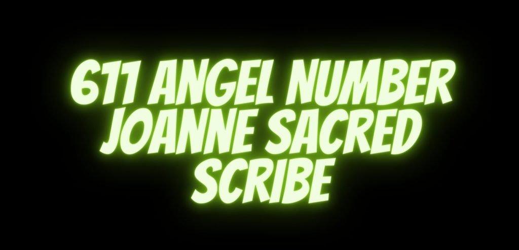 611 Angel Number Joanne sacred scribe